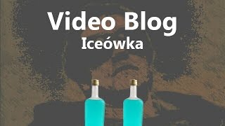 [Video Blog #20] Wódka Lodowa [FULL HD 1080]