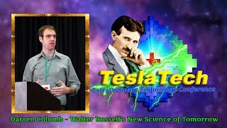 Teslatech 2017 Darren Colomb - Walter Russell's New Science Of Tomorrow