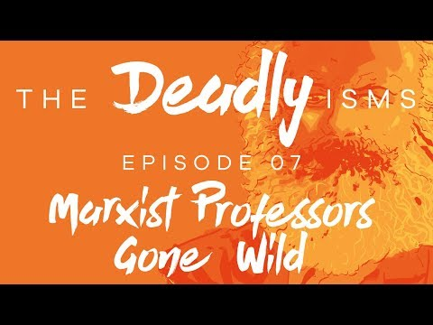The Deadly Isms | Episode 7: Marxist Professors Gone Wild