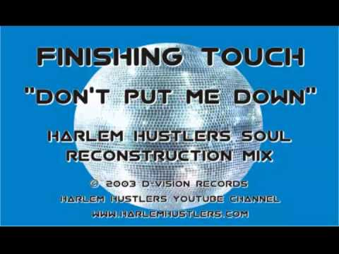 Finishing Touch - Don't Put Me Down (Harlem Hustlers Soul Reconstruction Mix)