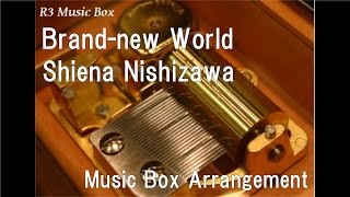 Brand-new World/Shiena Nishizawa [Music Box] (Anime