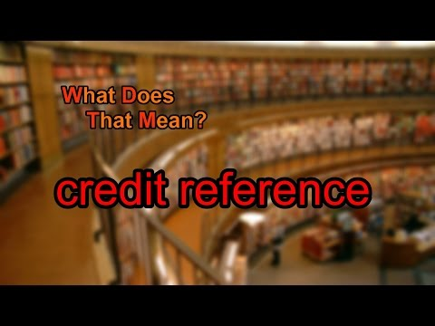 What does credit reference mean?