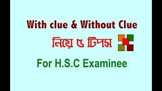 5 Tips for With clue amp; Without Clue  For HSC Examinee