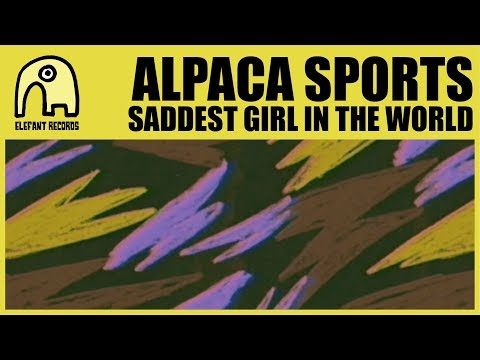 ALPACA SPORTS - Saddest Girl In The World [Official]