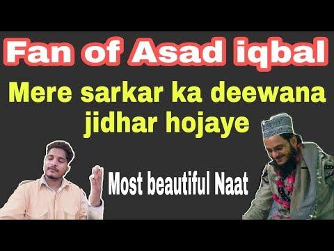 Fan of Asad iqbal   mere sarkar ka deewana jidhar hojaye naat    by nrq islamics 2018