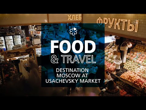 Food & Travel - Destination: Moscow at Usachevsky Market