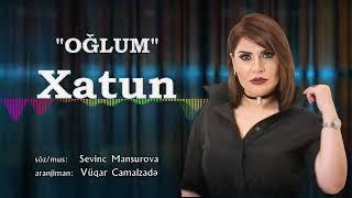 Xatun - Oğlum -2018.