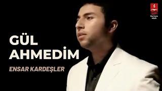 ENSAR KARDEŞLER \GÜL AHMEDİM\ ( Klip )