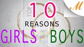 Top 10 Reasons Girls Are Better Than Boys