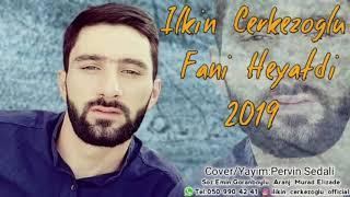 Ilkin Cerkezoglu - Fani Heyatdi 2019 ( Yep Yeni Super Mahnidi)