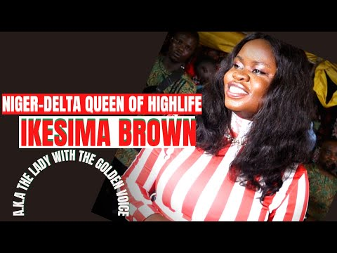 THE NIGER DELTA QUEEN OF HIGHLIFE - IKESIMA BROWN LIVE OF STAGE (IJAW MUSIC)