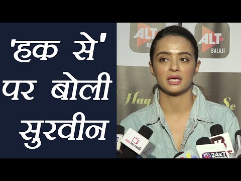 Surveen Chawla talks about 'Haq Se' web...