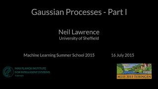 Gaussian Processes Part I - Neil Lawrence -  MLSS 2015 Tübingen