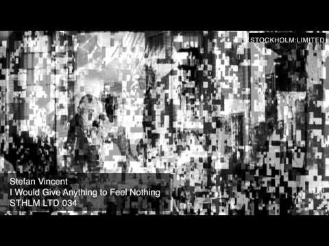 Stefan Vincent - I Would Give Anything to Feel Nothing - STHLM LTD 034