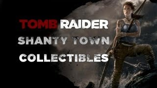 Tomb Raider Shanty Town Collectibles (Documents, Relics, GPS, Alarms, Effigies)