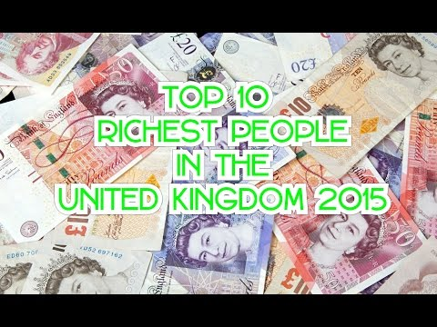 TOP TEN RICHEST PEOPLE IN THE UNITED KINGDOM