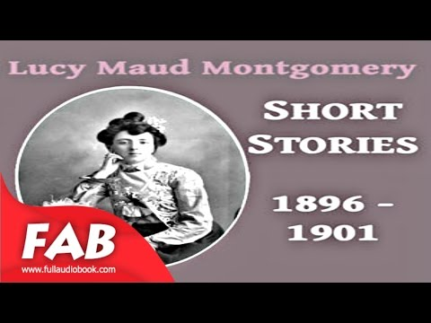 Lucy Maud Montgomery Short Stories, 1896 to 1901 Full Audiob