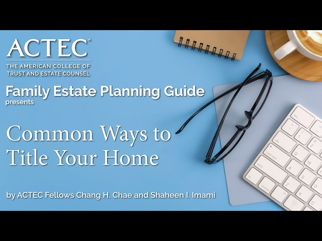 Common Ways to Title Your Home | Property Title | The American College of Trust and Estate Counsel