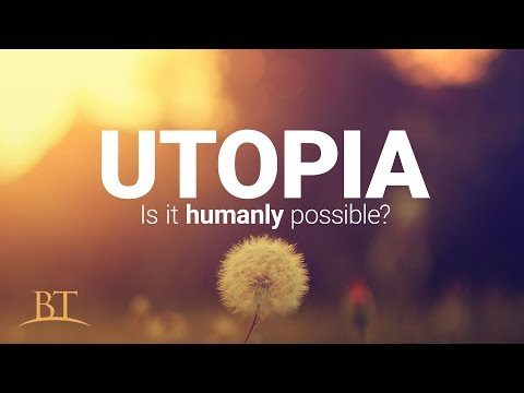 Beyond Today -- Utopia: Is It Humanly Possible?