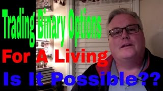 TRADING BINARY OPTIONS FOR A LIVING - IS IT POSSIBLE?