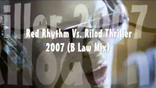 Red Rhythm Vs. Rilod Thriller 2007 (BB Law Mix).wmv