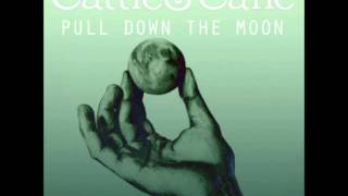 Cattle & Cane - Pull Down The Moon