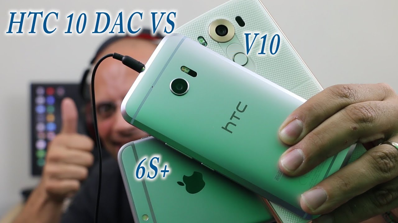 HTC 10 DAC VS the Iphone 6S Plus and the LG V10 (#Verizon)