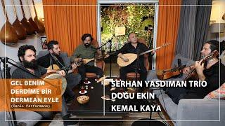 Serhan Yasdıman Trio - Doğu Ekin & Kemal Kaya - Gel Benim Derdime Bir Derman Eyle