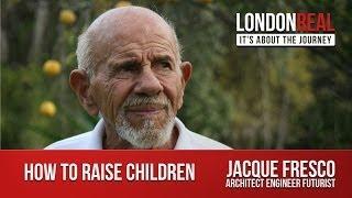 How to Raise Children - Jacque Fresco | London Real