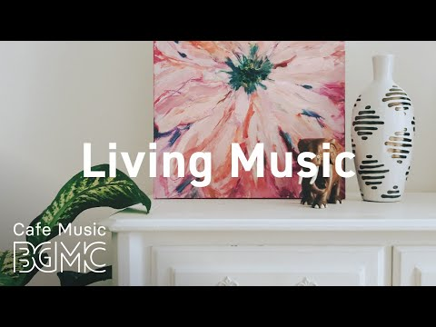 Living Music: Positive Morning Bossa Nova Jazz Playlist for Morning, Work, Study, Coffee Time