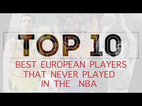 Top 10 Euros players that never played in the NBA