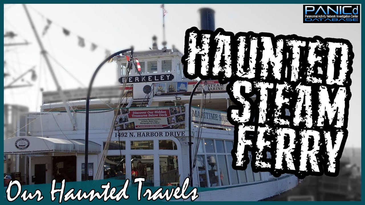 Haunted Steam Ferry Berkeley San Diego California - Paranormal History by: PANICd Paranormal History
