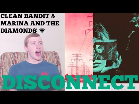 Clean Bandit & Marina and The Diamonds - Disconnect (Reaction)