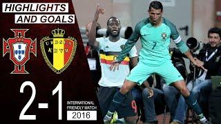 Portugal vs Belgium 2 1 Highlights Goals Cristiano Ronaldo vs Lukaku Friendly Match 2016