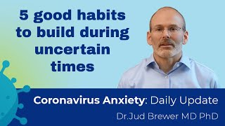 5 mental habits to build during uncertain times (Coronavirus Anxiety Daily Update 6)