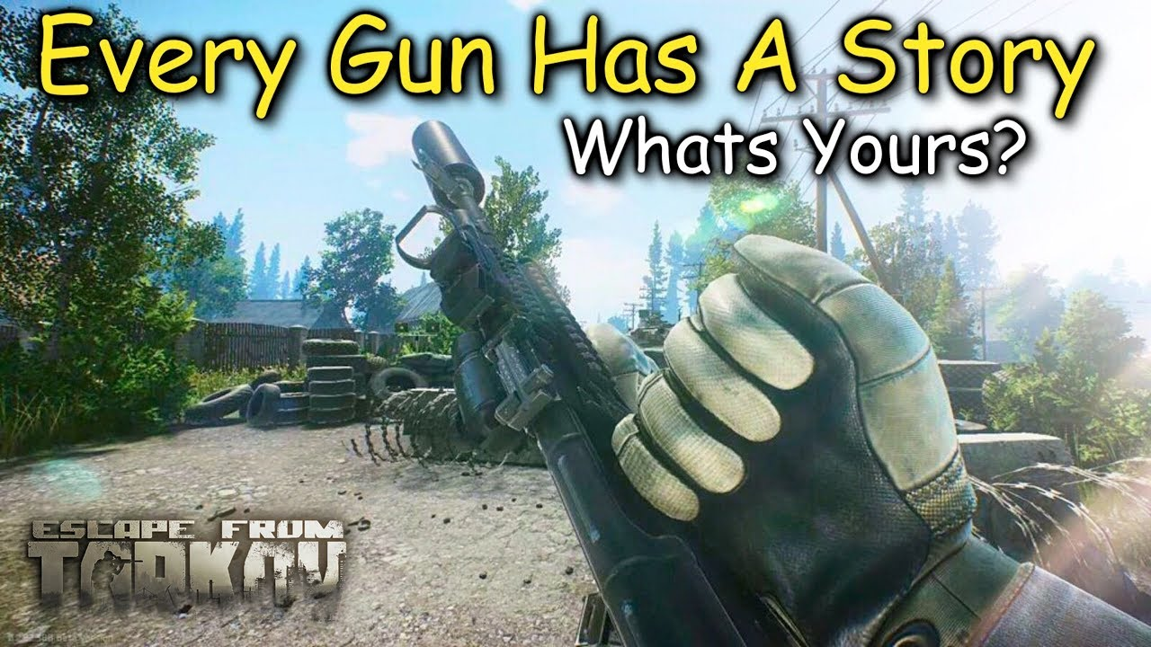 Every Gun Has A Story, Whats Yours? Escape From Tarkov