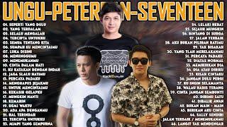Ungu, Peterpan, Seventeen [Full Album] Lagu Pop Indonesia Terbaik dan Terpopuler