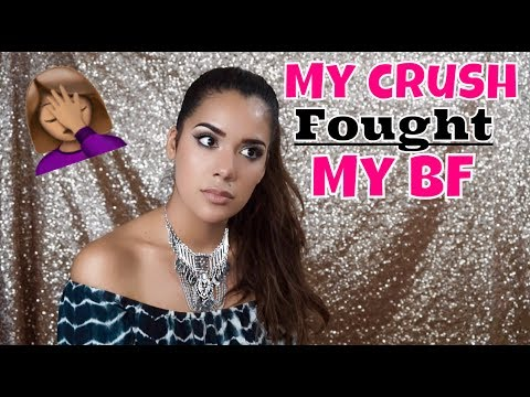 STORY TIME: MY CRUSH FOUGHT MY BF