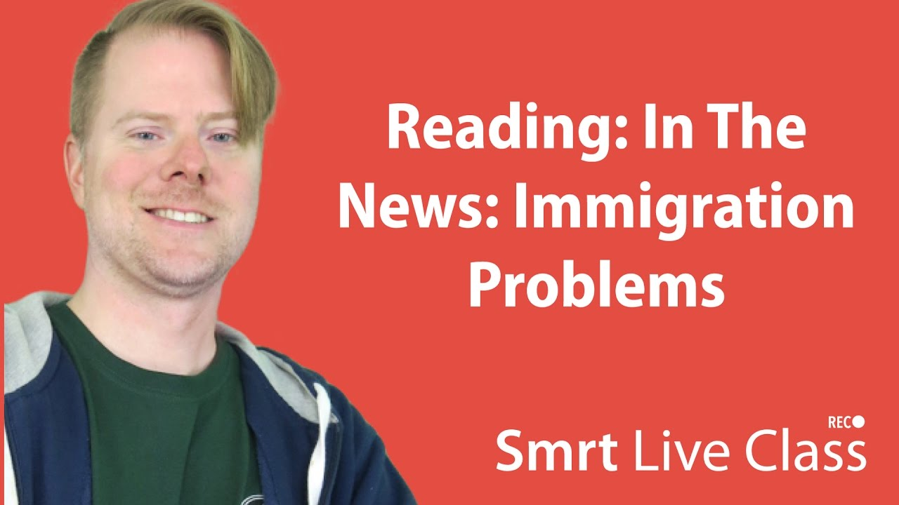 Reading: In The News: Immigration Problems - Upper-Intermediate English with Neal #50