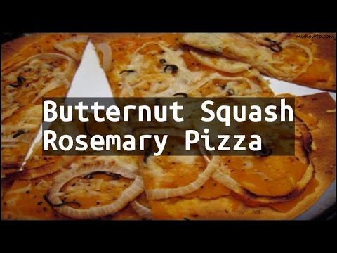 Recipe Butternut Squash Rosemary Pizza