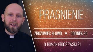Roman Groszewski SJ | Pragnienie | Zrozumieć Słowo [#25]
