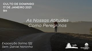 Culto Dominical - As Nossas Atitudes como Peregrinos - Sem. Daniel Noronha