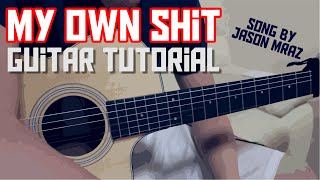 My Own Shit Guitar Tutorial - Song by Jason Mraz