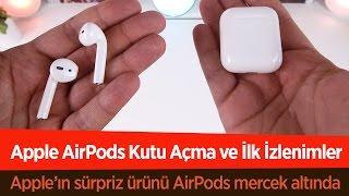 Apple AirPods Kutu Açma ve İlk İzlenim Videosu