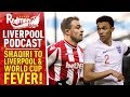 SHAQIRI TO LIVERPOOL & WORLD CUP FEVER | LIVERPOOL FC PODCAST