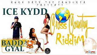 Ice Kydd - Badda Gyal [Cross Country Riddim] July 2017