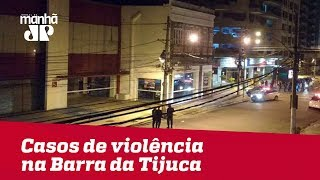 RJ tem terça-feira com casos de violência na Barra da Tijuca, na zona norte