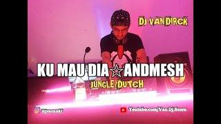 Download DJ KUMAU DIA☆ANDMESH☆BY DJ VAN'DIRCK #KUMAUDIA #ANDMESH #JUNGLEDUTCH