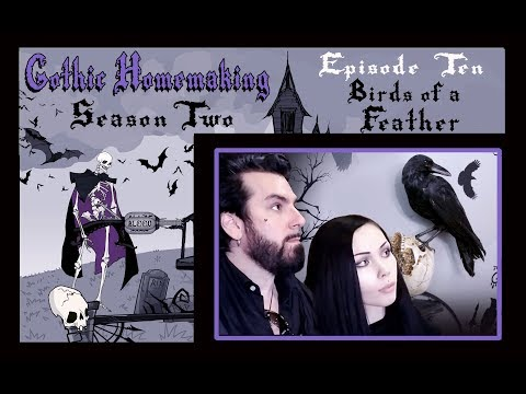 Gothic Homemaking Episode 10 - Birds of a Feather