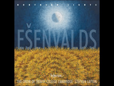 Ēriks Ešenvalds—Northern Lights—Trinity College Choir Cambridge, Stephen Layton